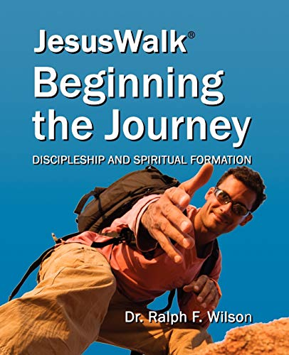 JesusWalk : Beginning the Journey: Discipleship & Spiritual Formation for New Christians, a Curriculum for Training and Mentoring Believers in Christian Doctrines, Core Values, & Spiritual Disciplines