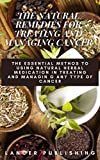 The Natural Remedies For Treating And Managing Cancer: The Essential Method To Using Natural Herbal Medication In Treating And Managing Any Type Of Cancer (English Edition)