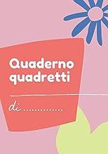 Quaderno Quadretti: Scuola Prima Elementare | Formato Grande A4 | Quadretti da 1 Cm | 100 Pagine Senza Bordi (Italian Edit...