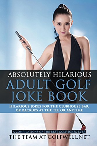 Book: Absolutely Hilarious Adult Golf Joke Book - A Treasury of the Best Golf Jokes Causing Loud Guffaws and Laughing Convulsions