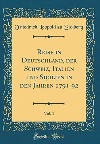Reise in Deutschland, der Schweiz, Italien und Sicilien in den Jahren 1791-92, Vol. 1 (Classic Reprint)