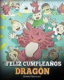 ¡Feliz Cumpleaños, Dragón!: (Happy Birthday, Dragon!) Un adorable y divertido cuento infantil para enseñar a los niños a celebrar los cumpleaños.: 6 (My Dragon Books Español)