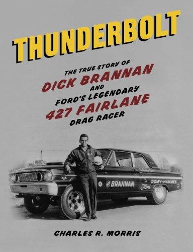 Thunderbolt: The True Story of Dick Brannan and Ford's Legendary 427 Fairlane Drag Racer