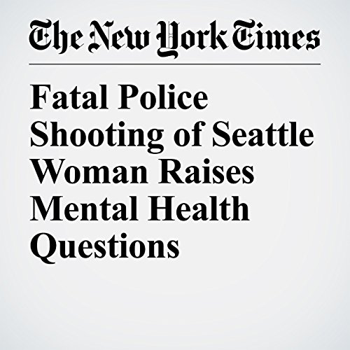 Fatal Police Shooting of Seattle Woman Raises Mental Health Questions copertina