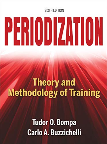Compare Textbook Prices for Periodization: Theory and Methodology of Training Sixth Edition ISBN 9781492544807 by Bompa, Tudor O.,Buzzichelli, Carlo,Bompa, Tudor
