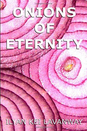 Book: Onions of Eternity by Ilyan Kei Lavanway