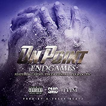 End Games (feat. On Point, Tek Da General, O.G Tec, FYA & Snap Mode Click)