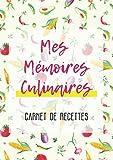 Mes Mémoires Culinaires - Carnet de recettes: Un cahier de recette pour consigner toutes vos découvertes, et vos créations !