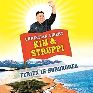 Kim und Struppi     Ferien in Nordkorea              Autor:                                                                                                                                 Christian Eisert                               Sprecher:                                                                                                                                 Christian Eisert                      Spieldauer: 9 Std. und 12 Min.     168 Bewertungen     Gesamt 4,3
