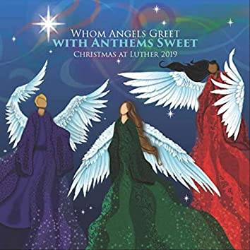 Christmas at Luther 2019: Whom Angels Greet with Anthems Sweet