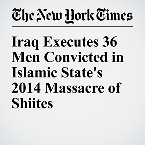 Iraq Executes 36 Men Convicted in Islamic State's 2014 Massacre of Shiites cover art