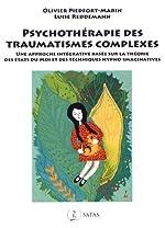 Psychothérapie des traumatismes complexes - Une approche intégrative basée sur la théorie des états du moi et des techniques hypno-imaginatives d'Olivier Piedfort-Marin