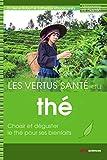 Les vertus santé du thé - Choisir et déguster le thé pour ses bienfaits