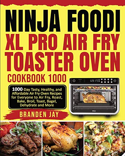 Ninja Foodi XL Pro Air Fry Toaster Oven Cookbook 1000: 1000-Day Tasty, Healthy, and Affordable Air Fry Oven Recipes for...