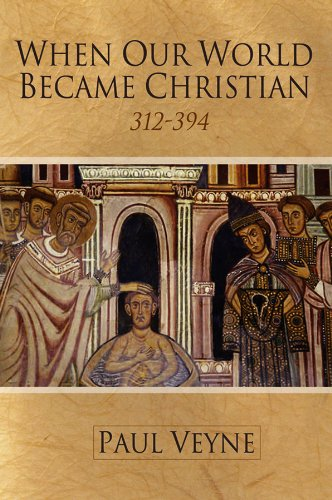 When Our World Became Christian: 312 - 394 (English Edition)