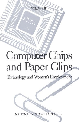 Computer Chips and Paper Clips: Technology and Women's Employment : Case Studies and Policy Perspectives: Technology and Women's Employment, Volume II: Case Studies and Policy Perspectives