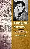 Young Jack Kerouac: I Am the Revolutionary