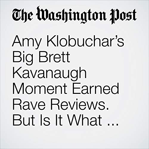 Amy Klobuchar's Big Brett Kavanaugh Moment Earned Rave Reviews. But Is It What Democrats Demand for 2020? audiobook cover art