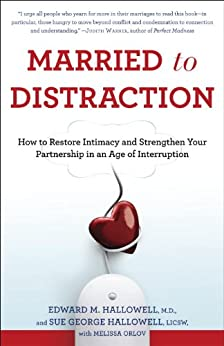 Married to Distraction: Restoring Intimacy and Strengthening Your Marriage in an Age of Interruption by [Edward M. Hallowell Md, Sue Hallowell, Melissa Orlov]