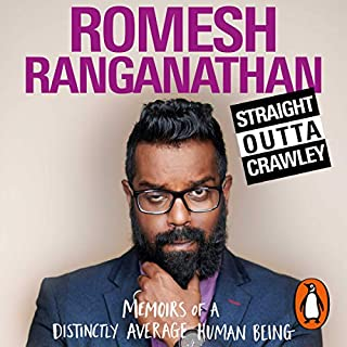 Straight Outta Crawley     Memoirs of a Distinctly Average Human Being              By:                                                                                                                                 Romesh Ranganathan                               Narrated by:                                                                                                                                 Romesh Ranganathan                      Length: 5 hrs and 41 mins     1,171 ratings     Overall 4.4