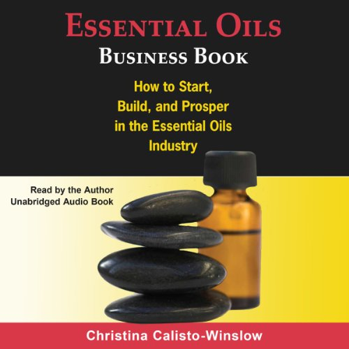 Essential Oils Business Book     How to Start, Build, and Prosper in the Essential Oils Industry              By:                                                                                                                                 Christina Calisto-Winslow                               Narrated by:                                                                                                                                 Christina Calisto Winslow                      Length: 6 hrs and 11 mins     26 ratings     Overall 4.0