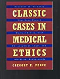 Classic Cases in Medical Ethics: Accounts of the Cases That Have Shaped Medical Ethics, With Philosophical, Legal, and Historical Backgrounds