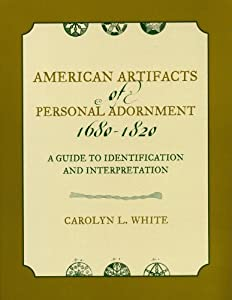 American Artifacts of Personal Adornment, 1680-1820: A Guide to Identification and Interpretation (American Association for State and Local History)