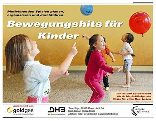 Bewegungshits für Kinder: Motivierendes Spielen planen, organisieren und durchführen - Zahlreiche Spielformen für 4- bis 8-Jährige als Basis für viele Sportarten