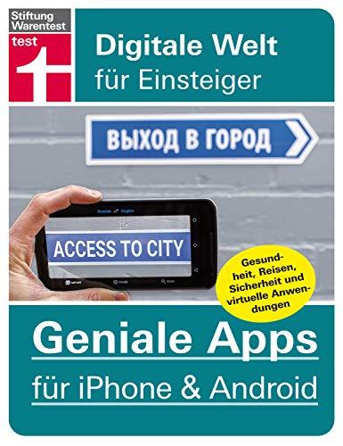 Geniale Apps für iPhone & Android: - Gesundheit, Reisen, Sicherheit und virtuelle Anwendungen – Pro und Contras aller Tools (Digitale Welt für Einsteiger)