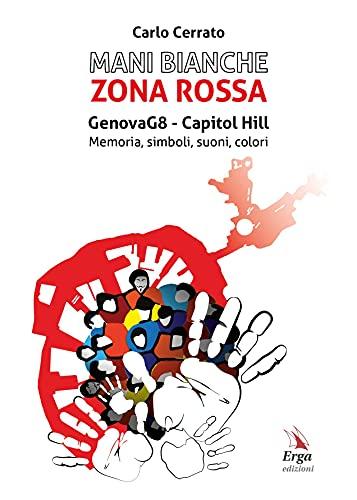 Mani bianche Zona Rossa. Genova G8 - Capitol Hill. Memoria, simboli, suoni, colori