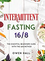 Intermittent Fasting 16/8: The Essential Beginners Guide with the 16/8 Method