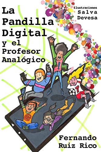 La Pandilla Digital y el Profesor Analógico (Novela infantil-juvenil sobre profesores, familia, amistad, valores, hábitos y videojuegos)