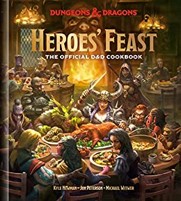 Heroes' Feast (Dungeons & Dragons): The Official D&D Cookbook by [Kyle Newman, Jon Peterson, Michael Witwer, Official Dungeons & Dragons Licensed]