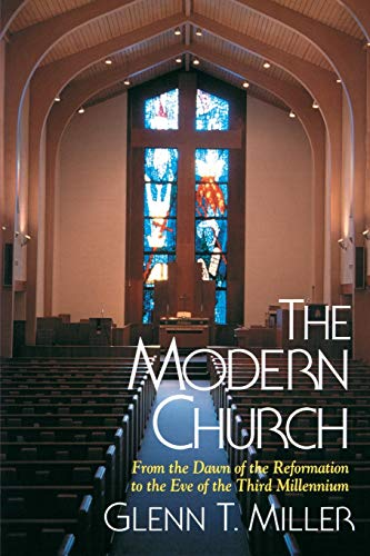 The Modern Church: The Dawn of the Reformation to the Eve of the Third Millennium