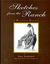 Sketches from the Ranch: A Montana Memoir by Dan Aadland (1998-09-03)