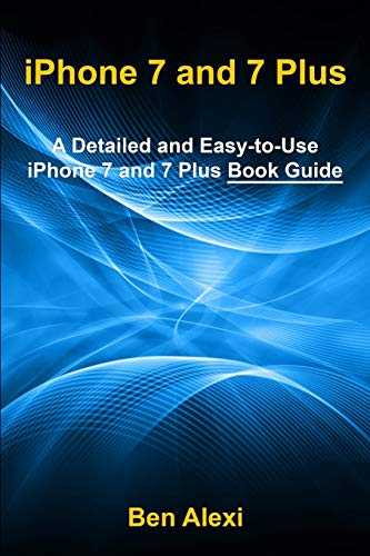 iPhone 7 and 7 Plus: A Detailed and Easy-to-Use iPhone 7 and 7 Plus Book Guide