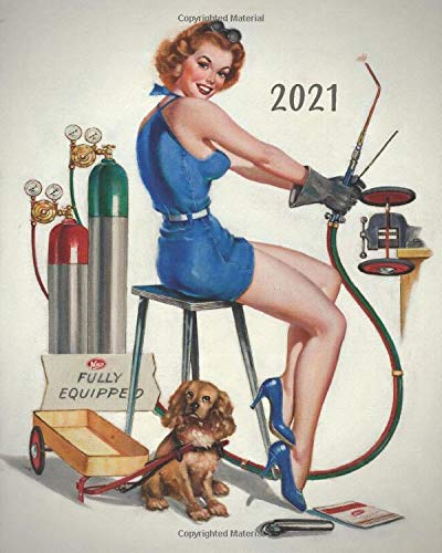 2021: 50's Pinup Girl Drawing: Journeyman Welder: Weekly-Monthly-Yearly Calendar Planner Diary Appointment Organizer To Write In For January 1st 2021 - December 31st 2021