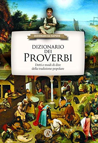 Dizionario dei proverbi. Detti e modi di dire della tradizione popolare