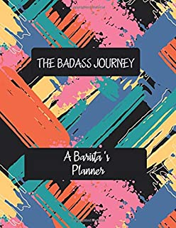 THE BADASS JOURNEY A Barista 's Planner: Artistic Daily Planner to Increase Productivity, Time Management and Hit Your Goa...