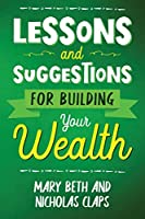 Lessons and Suggestions for Building Your Wealth