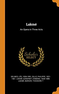 Lakmé: An Opera in Three Acts