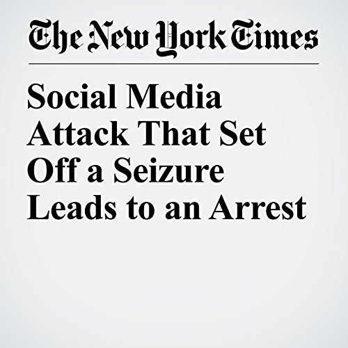 Social Media Attack That Set Off a Seizure Leads to an Arrest copertina