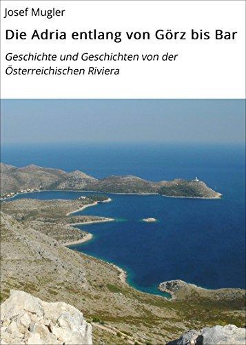 Die Adria entlang von Görz bis Bar: Geschichte und Geschichten von der Österreichischen Riviera (German Edition)