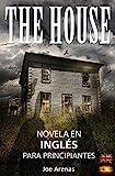 The House: Novela de Terror en Inglés para Principiantes con Textos Paralelos (Bilingüe: Inglés - Español) (Lecturas en Inglés para Principiantes) (Spanish Edition)