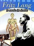 Fritz Lang, le cercle du destin
