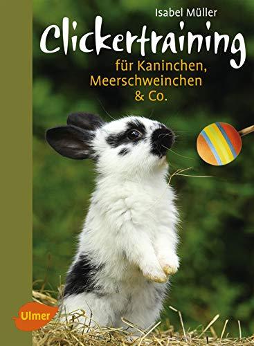 Clickertraining: Für Kaninchen, Meerschweinchen & Co. (Heimtiere)