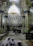 Najaf - The gate of wisdom/History, heritage and significance of the holy city of the Shi?a