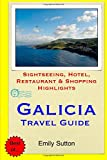 Galicia Travel Guide: Sightseeing, Hotel, Restaurant & Shopping Highlights [Idioma Inglés]