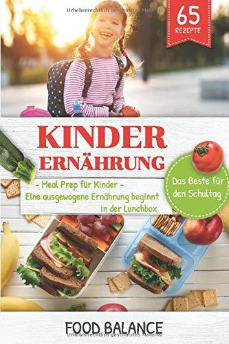 Kinder Ernährung: Meal Prep für Kinder Eine ausgewogene Ernährung beginnt in der Lunchbox Das Beste für den Schultag (Lunchbox Rezepte Kinder, Band 1)