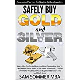 Safely Buy Gold and Silver: Guaranteed Success For Newbie Bullion Investors: Learn Who The Trusted Precious Metal Dealers Are,How To Get The Best Price,Which ... - Gold or Silver? (English Edition)